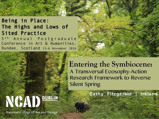 Entering the Symbiocene: A Transversal Ecosophy-Action Research Framework to Reverse Silent Spring Cathy Fitzgerald | Irel...