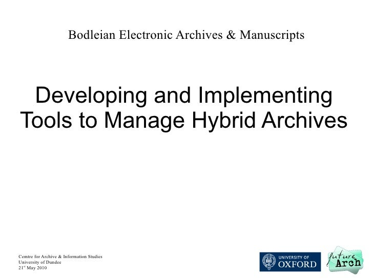 Bodleian Electronic Archives & Manuscripts Developing and Implementing Tools to Manage Hybrid Archives