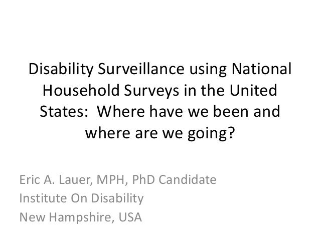 Disability Surveillance using NationalHousehold Surveys in the UnitedStates: Where have we been andwhere are we going?Eric...