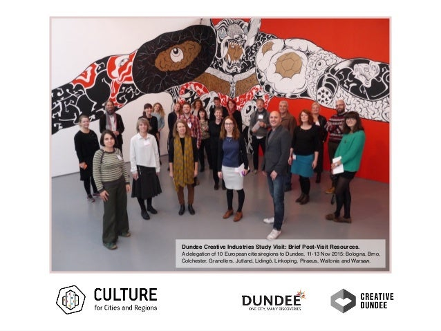 Dundee Creative Industries Study Visit: Brief Post-Visit Resources. A delegation of 10 European cities/regions to Dundee, ...