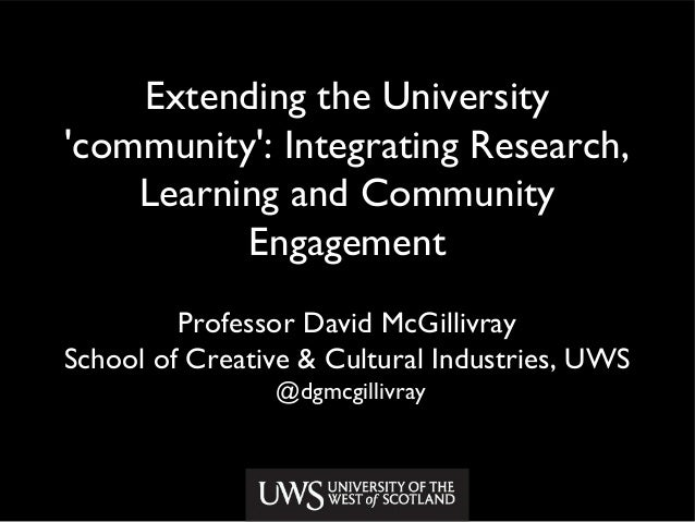 Extending the University 'community': Integrating Research, Learning and Community Engagement Professor David McGillivray ...