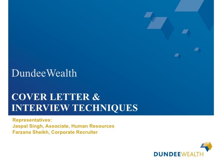 DundeeWealth COVER LETTER &  INTERVIEW TECHNIQUES Representatives: Jaspal Singh, Associate, Human Resources Farzana Sheikh...