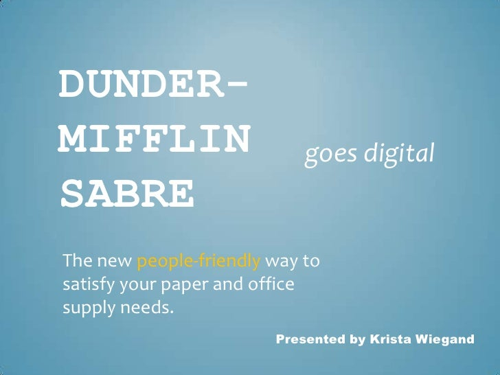 DUNDER-MIFFLIN                     goes digitalSABREThe new people-friendly way tosatisfy your paper and officesupply need...