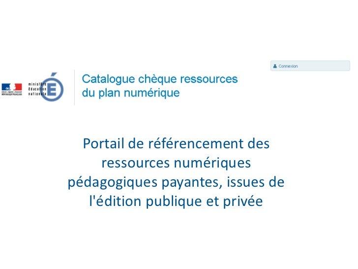 Portail de référencement des      ressources numériquespédagogiques payantes, issues de   lédition publique et privée