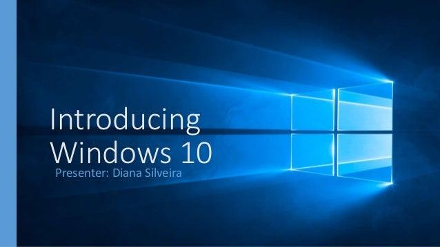 Introducing Windows 10Presenter: Diana Silveira