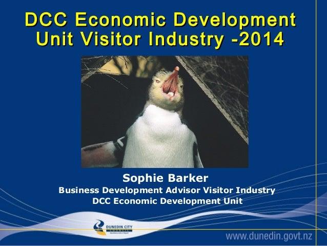 DCC Economic Development Unit Visitor Industry -2014  Sophie Barker Business Development Advisor Visitor Industry DCC Econ...