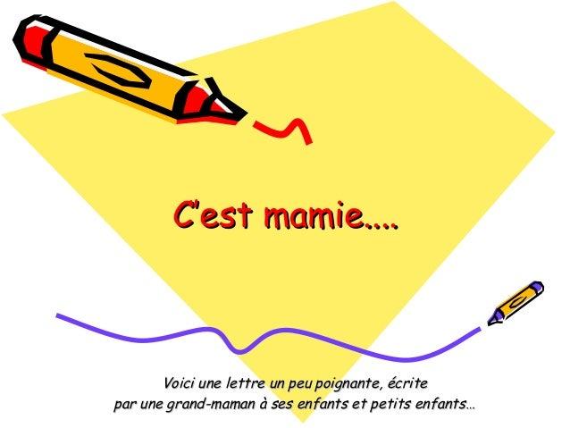C'est mamie....C'est mamie....Voici une lettre un peu poignante, écriteVoici une lettre un peu poignante, écritepar une gr...