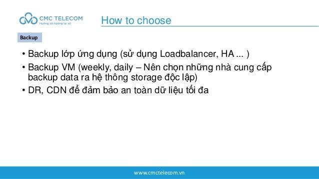 www.cmctelecom.vn • Backup lớp ứng dụng (sử dụng Loadbalancer, HA ... ) • Backup VM (weekly, daily – Nên chọn những nhà cu...