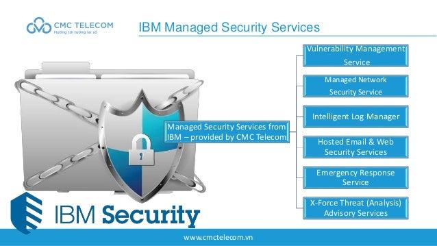 www.cmctelecom.vn IBM Managed Security Services Managed Security Services from IBM – provided by CMC Telecom Vulnerability...