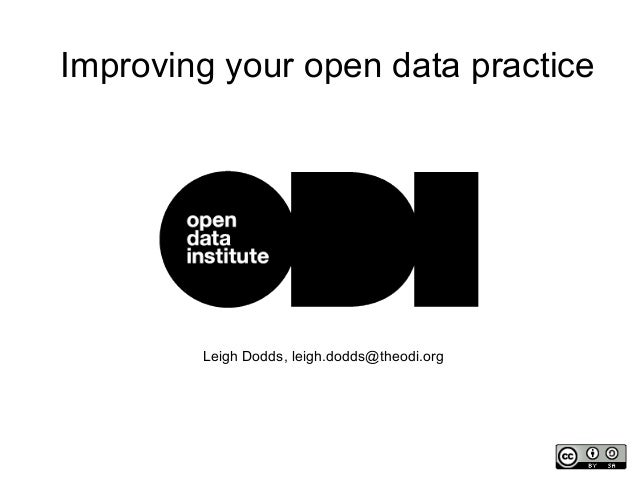 Leigh Dodds, leigh.dodds@theodi.org Improving your open data practice
