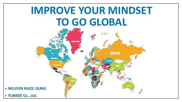 IMPROVE YOUR MINDSET TO GO GLOBAL • NGUYEN NGOC DUNG • YLINKEE Co., Ltd.