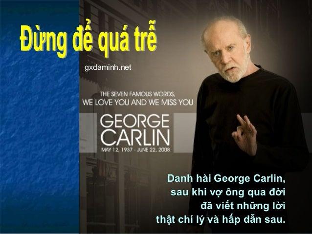 Danh hài George Carlin,Danh hài George Carlin, sau khi vợ ông qua đờisau khi vợ ông qua đời đã viết những lờiđã viết những...