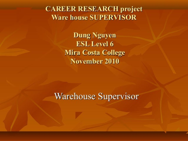 CAREER RESEARCH projectCAREER RESEARCH project Ware house SUPERVISORWare house SUPERVISOR Dung NguyenDung Nguyen ESL Level...