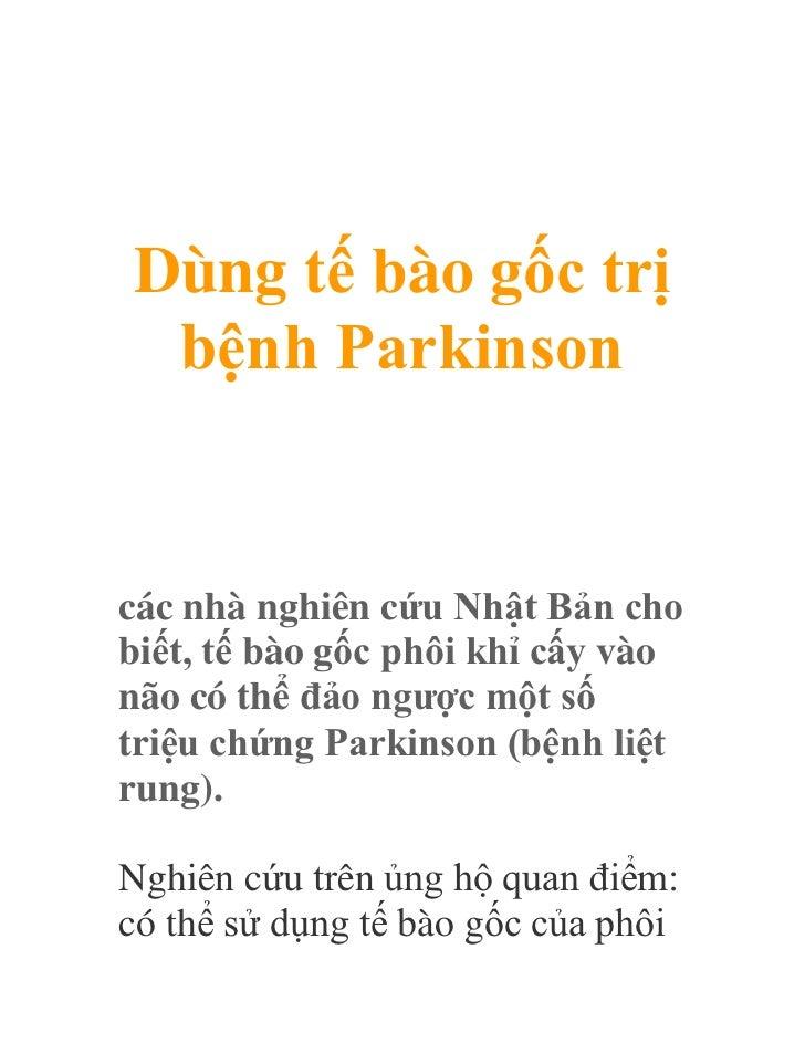 Dùng tế bào gốc trị bệnh Parkinsoncác nhà nghiên cứu Nhật Bản chobiết, tế bào gốc phôi khỉ cấy vàonão có thể đảo ngược một...