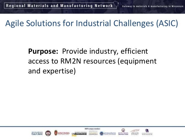 Agile Solutions for Industrial Challenges (ASIC) Purpose: Provide industry, efficient access to RM2N resources (equipment ...