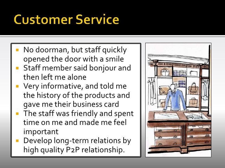 Customer Service<br />No doorman, but staff quickly opened the door with a smile <br />Staff member said bonjour and then ...