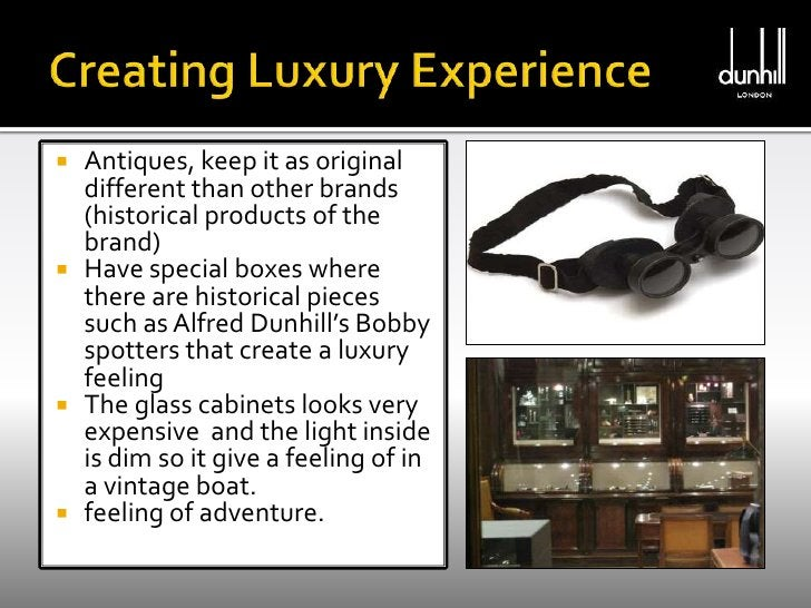 Creating Luxury Experience<br />Antiques, keep it as original different than other brands (historical products of the bran...