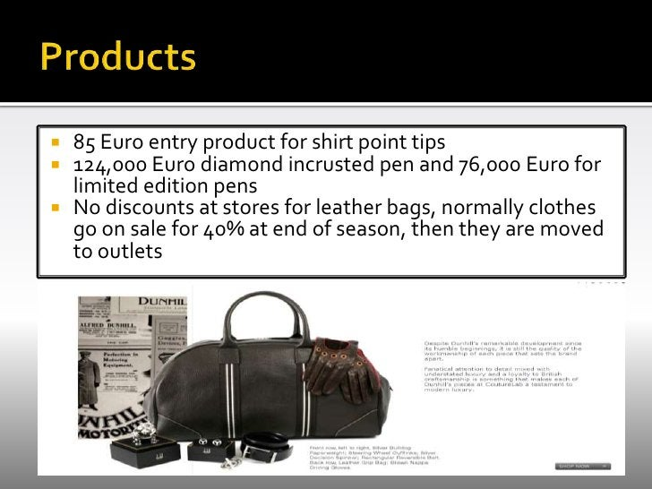 Products <br />85 Euro entry product for shirt point tips <br />124,000 Euro diamond incrusted pen and 76,000 Euro for lim...