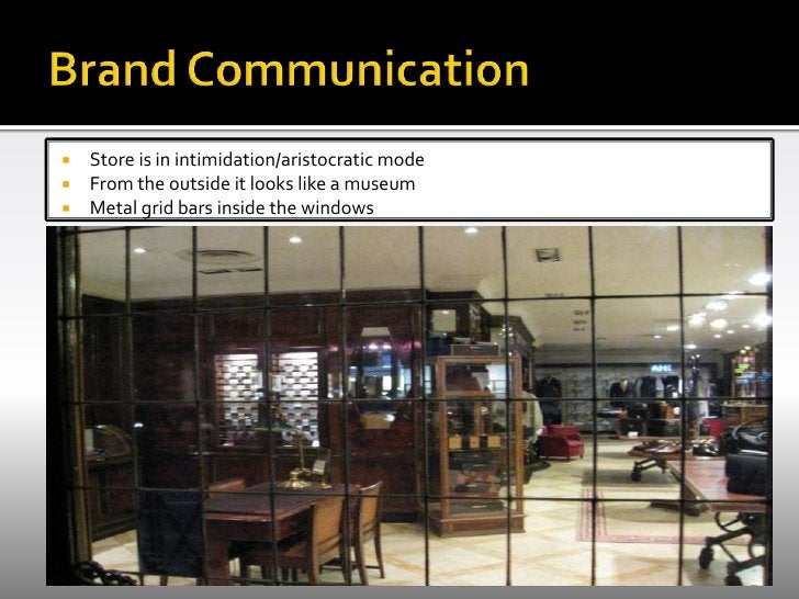 Brand Communication<br />Store is in intimidation/aristocratic mode<br />From the outside it looks like a museum<br />Meta...