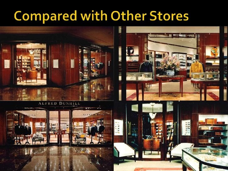 The store is very unique. Dunhill has maintained<br />the exact specifications since 1924. <br />