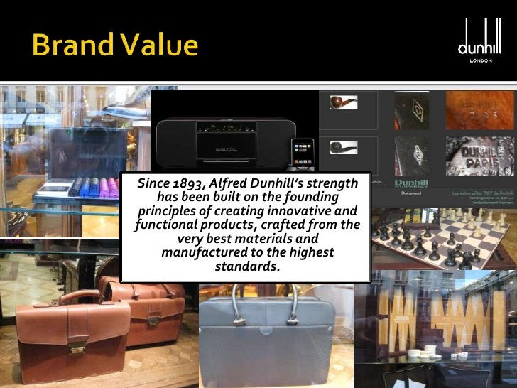 Brand Value <br />Since 1893, Alfred Dunhill's strength<br />has been built on the founding<br />principles of creating in...