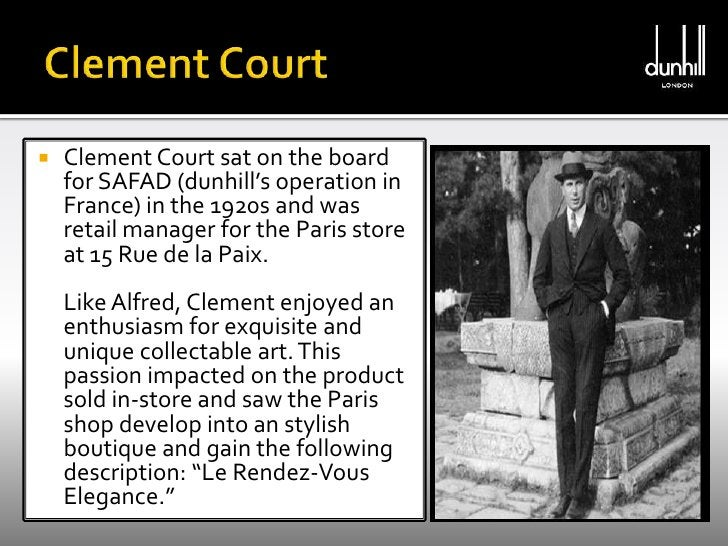 Clement Court <br />Clement Court sat on the board for SAFAD (dunhill's operation in France) in the 1920s and was retail m...