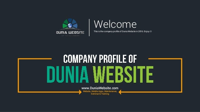 www.DuniaWebsite.com Website, Mobile Apps, Maintenance, Seminar & Training WelcomeThis is the company profile of Dunia Web...