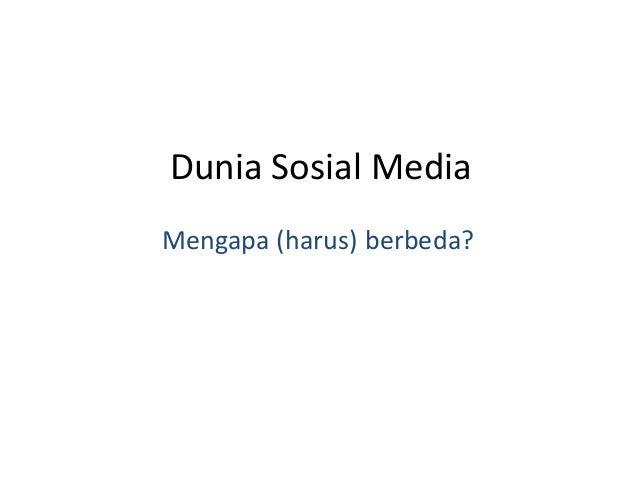 Dunia Sosial Media Mengapa (harus) berbeda?