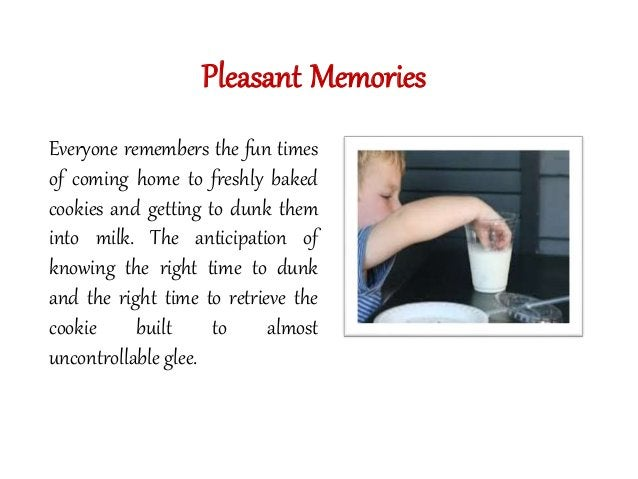 Pleasant Memories  Everyone remembers the fun times  of coming home to freshly baked  cookies and getting to dunk them  in...