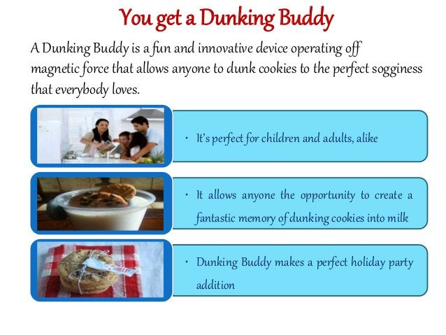You get a Dunking Buddy  A Dunking Buddy is a fun and innovative device operating off  magnetic force that allows anyone t...