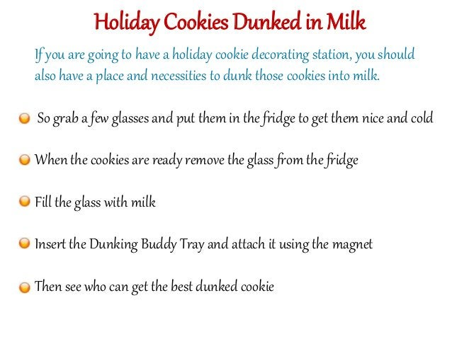 Holiday Cookies Dunked in Milk  If you are going to have a holiday cookie decorating station, you should  also have a plac...