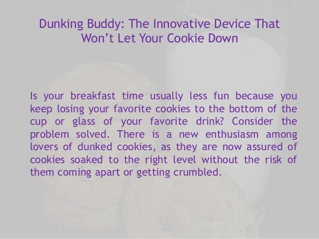 Dunking Buddy: The Innovative Device That  Won't Let Your Cookie Down  Is your breakfast time usually less fun because you...