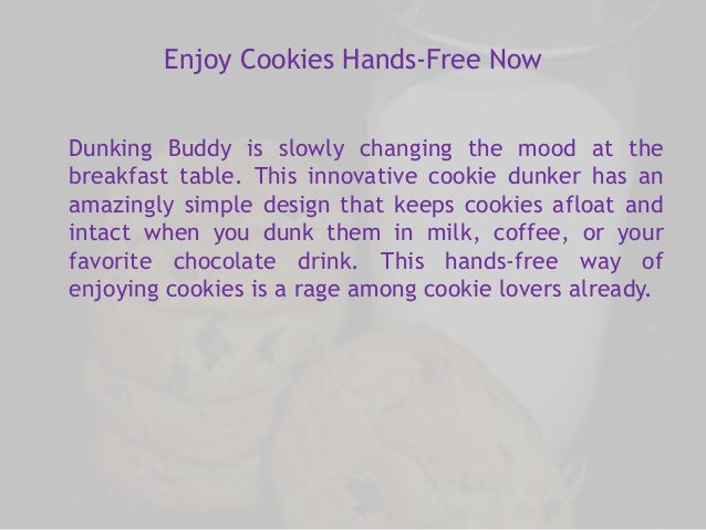 Enjoy Cookies Hands-Free Now  Dunking Buddy is slowly changing the mood at the  breakfast table. This innovative cookie du...