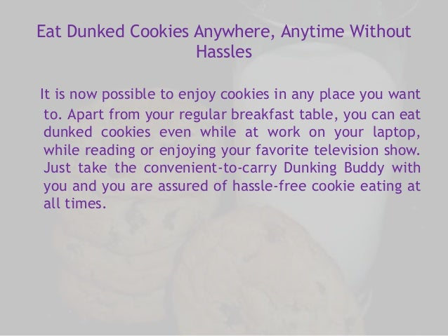 Eat Dunked Cookies Anywhere, Anytime Without  Hassles  It is now possible to enjoy cookies in any place you want  to. Apar...