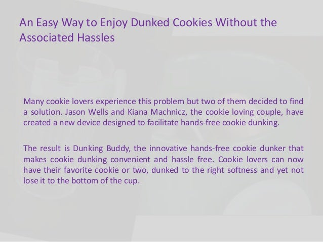 Dunking buddy transforms the process of eating dunked cookies with its simple, practical design Slide 2