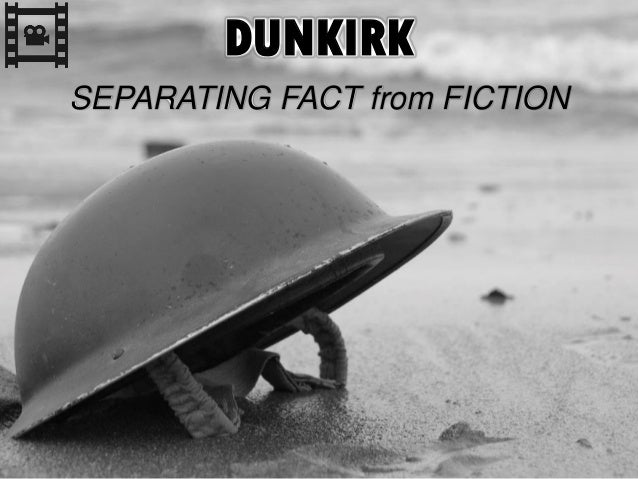 DUNKIRK SEPARATING FACT from FICTION