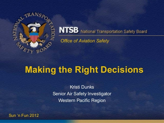 1Office of Aviation SafetyMaking the Right DecisionsKristi DunksSenior Air Safety InvestigatorWestern Pacific RegionSun 'n...