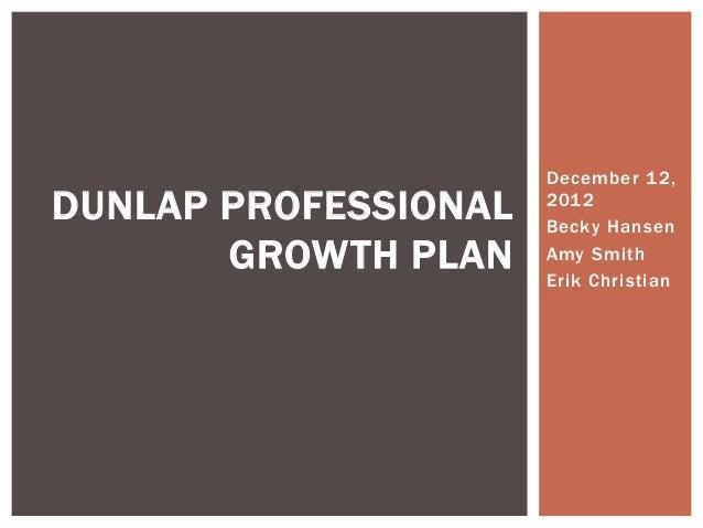 December 12,DUNLAP PROFESSIONAL   2012                      Becky Hansen       GROWTH PLAN    Amy Smith                   ...