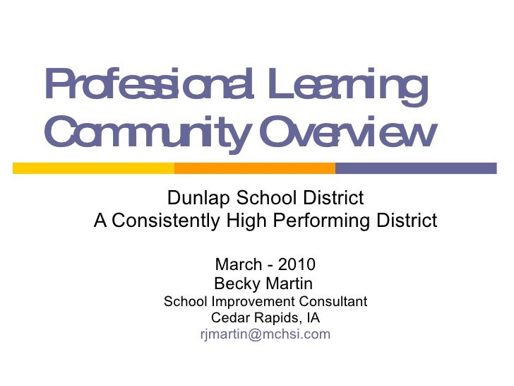 Professional Learning Community Overview Dunlap School District A Consistently High Performing District March - 2010 Becky...
