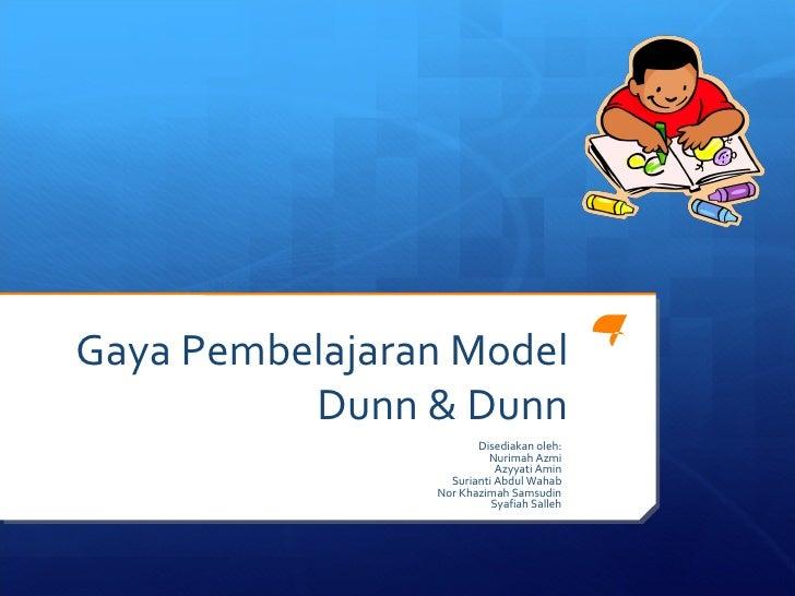 Gaya Pembelajaran Model Dunn & Dunn Disediakan oleh: Nurimah Azmi Azyyati Amin Surianti Abdul Wahab Nor Khazimah Samsudin ...