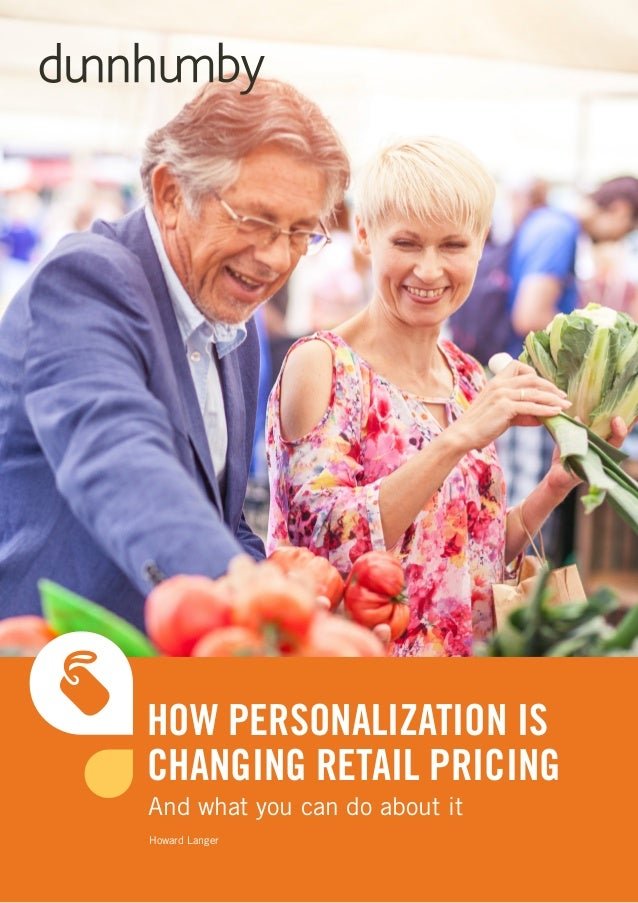 © dunnhumby 20151 HOW PERSONALIZATION IS CHANGING RETAIL PRICING And what you can do about it Howard Langer