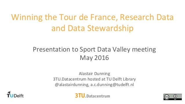 Presentation to Sport Data Valley meeting May 2016 Alastair Dunning 3TU.Datacentrum hosted at TU Delft Library @alastairdu...