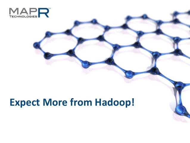 Expect More from Hadoop!©MapR Technologies - Confidential   1