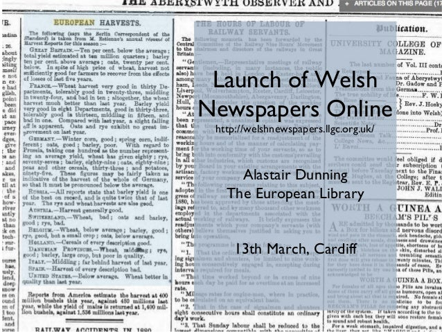 Launch of Welsh Newspapers Online http://welshnewspapers.llgc.org.uk/  Alastair Dunning The European Library 13th March, C...