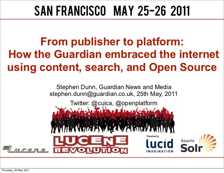From publisher to platform:    How the Guardian embraced the internet    using content, search, and Open Source           ...