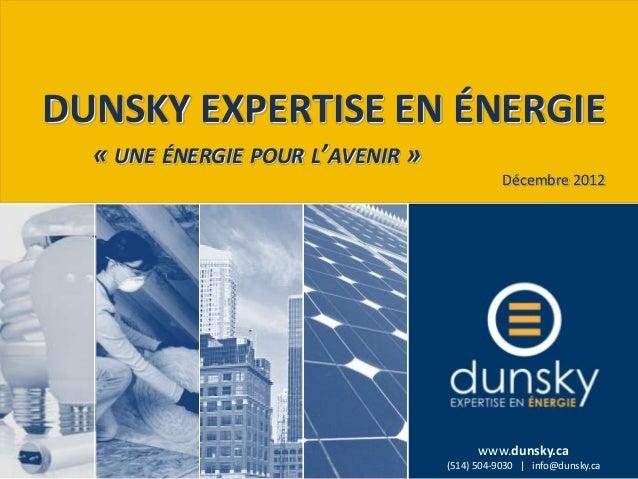 DUNSKY EXPERTISE EN ÉNERGIE  « UNE ÉNERGIE POUR L'AVENIR »                                             Décembre 2012      ...
