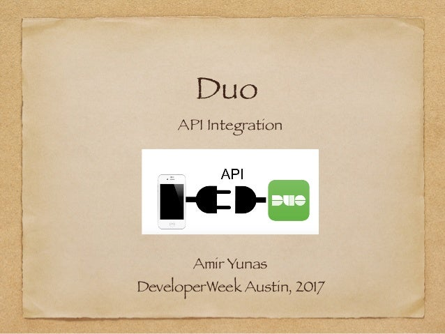 Duo API Integration Amir Yunas DeveloperWeek Austin, 2017