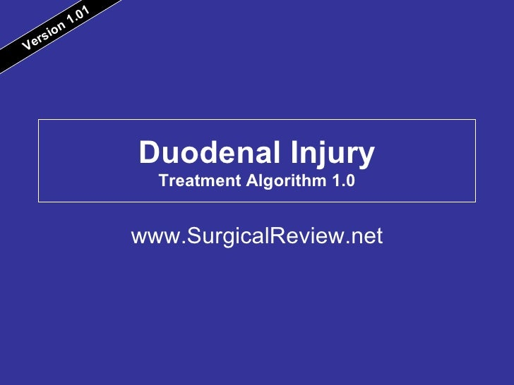 Duodenal Injury Treatment Algorithm 1.0 www.SurgicalReview.net Version 1.01