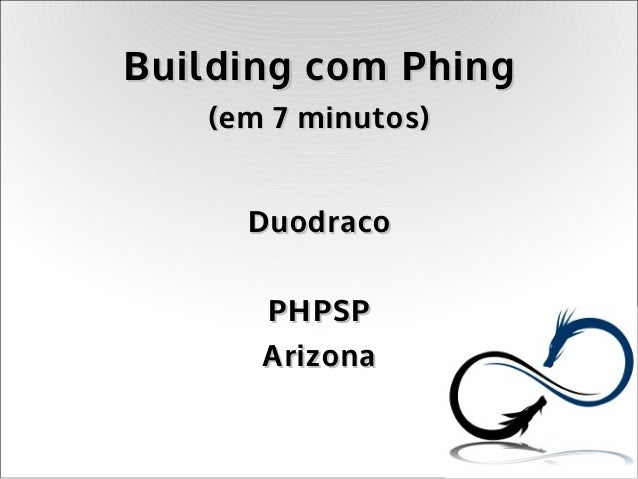 Building com Phing   (em 7 minutos)     Duodraco      PHPSP      Arizona