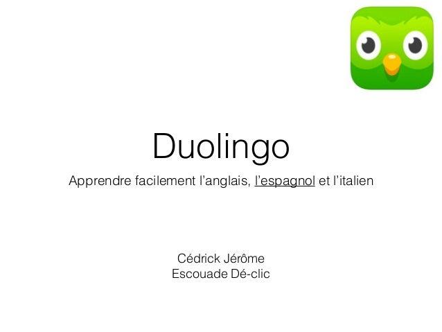 Duolingo Apprendre facilement l'anglais, l'espagnol et l'italien Cédrick Jérôme Escouade Dé-clic